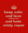 keep calm  and love  kenndy mae  and hate  cristy roper - Personalised Poster A4 size