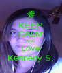 KEEP CALM AND Love Kennedy S, - Personalised Poster A4 size