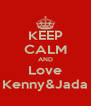 KEEP CALM AND Love Kenny&Jada - Personalised Poster A4 size