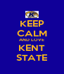 KEEP CALM AND LOVE KENT STATE - Personalised Poster A4 size