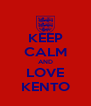 KEEP CALM AND LOVE KENTO - Personalised Poster A4 size