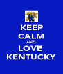 KEEP CALM AND LOVE  KENTUCKY - Personalised Poster A4 size