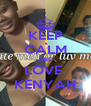 KEEP CALM AND LOVE  KENYAH - Personalised Poster A4 size