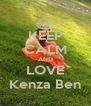 KEEP CALM AND LOVE Kenza Ben - Personalised Poster A4 size