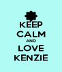 KEEP CALM AND LOVE KENZIE - Personalised Poster A4 size