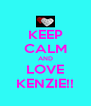 KEEP CALM AND LOVE KENZIE!! - Personalised Poster A4 size