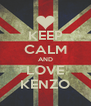 KEEP CALM AND LOVE KENZO - Personalised Poster A4 size
