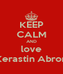 KEEP CALM AND love Kerastin Abron - Personalised Poster A4 size