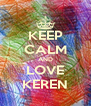 KEEP CALM AND LOVE KEREN - Personalised Poster A4 size