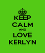 KEEP CALM AND LOVE KERLYN - Personalised Poster A4 size
