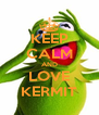 KEEP CALM AND LOVE KERMIT - Personalised Poster A4 size
