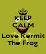 KEEP CALM AND Love Kermit The Frog - Personalised Poster A4 size