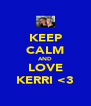 KEEP CALM AND LOVE KERRI <3 - Personalised Poster A4 size
