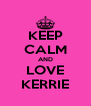 KEEP CALM AND LOVE KERRIE - Personalised Poster A4 size