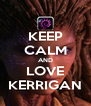 KEEP CALM AND LOVE KERRIGAN - Personalised Poster A4 size