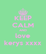 KEEP CALM AND love kerys xxxx - Personalised Poster A4 size
