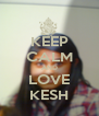 KEEP CALM AND LOVE KESH - Personalised Poster A4 size