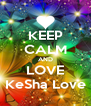 KEEP CALM AND LOVE KeSha Love - Personalised Poster A4 size