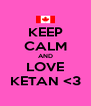 KEEP CALM AND LOVE KETAN <3 - Personalised Poster A4 size
