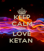 KEEP CALM AND LOVE KETAN  - Personalised Poster A4 size