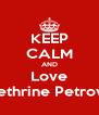 KEEP CALM AND Love Kethrine Petrova - Personalised Poster A4 size
