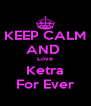 KEEP CALM AND  Love Ketra For Ever - Personalised Poster A4 size