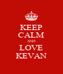 KEEP CALM AND LOVE KEVAN - Personalised Poster A4 size