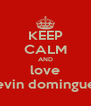 KEEP CALM AND love kevin dominguez - Personalised Poster A4 size