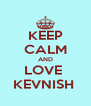 KEEP CALM AND LOVE  KEVNISH  - Personalised Poster A4 size