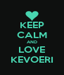 KEEP CALM AND LOVE KEVOERI - Personalised Poster A4 size