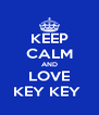 KEEP CALM AND LOVE KEY KEY  - Personalised Poster A4 size