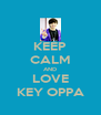 KEEP CALM AND LOVE KEY OPPA - Personalised Poster A4 size