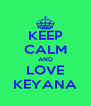 KEEP CALM AND LOVE KEYANA - Personalised Poster A4 size