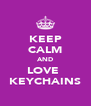 KEEP CALM AND LOVE  KEYCHAINS - Personalised Poster A4 size