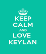 KEEP CALM AND LOVE  KEYLAN - Personalised Poster A4 size