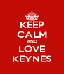 KEEP CALM AND LOVE KEYNES - Personalised Poster A4 size