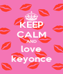 KEEP CALM AND love keyonce - Personalised Poster A4 size