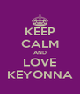 KEEP CALM AND LOVE KEYONNA - Personalised Poster A4 size