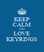 KEEP CALM AND LOVE KEYRINGS - Personalised Poster A4 size