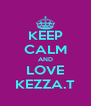 KEEP CALM AND LOVE KEZZA.T - Personalised Poster A4 size