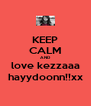 KEEP CALM AND love kezzaaa hayydoonn!!xx - Personalised Poster A4 size
