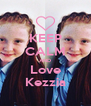 KEEP CALM AND Love Kezzia - Personalised Poster A4 size