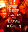 KEEP CALM AND LOVE KGK! :) - Personalised Poster A4 size