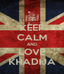 KEEP CALM AND LOVE KHADIJA - Personalised Poster A4 size