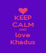 KEEP CALM AND love Khadus - Personalised Poster A4 size
