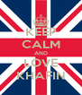 KEEP CALM AND LOVE KHAFIN - Personalised Poster A4 size