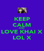 KEEP CALM AND LOVE KHAI X LOL X - Personalised Poster A4 size
