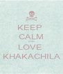 KEEP  CALM AND LOVE  KHAKACHILA - Personalised Poster A4 size