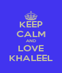 KEEP CALM AND LOVE KHALEEL - Personalised Poster A4 size