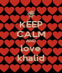 KEEP CALM AND love khalid - Personalised Poster A4 size